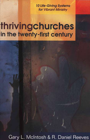 Thriving Churches in the Twenty-First Century: 10 Life-Giving Systems for Vibrant Ministry  -     By: Gary L. McIntosh, R. Daniel Reeves