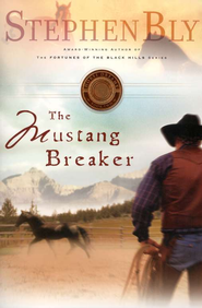 The Mustang Breaker, Horse Dreams Trilogy Series #2   -     By: Stephen Bly