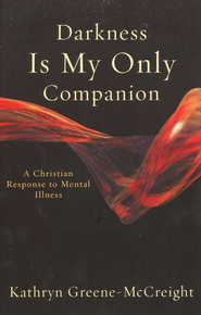 Darkness Is My Only Companion: A Christian Response to Mental Illness  -     By: Kathryn Greene-McCreight