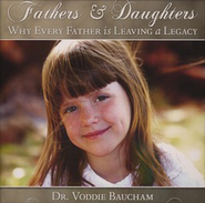 Fathers & Daughters: Why Every Father is Leaving a  Legacy Audio CD  -     By: Dr. Voddie Baucham