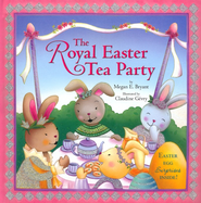 The Royal Easter Tea Party  -     By: Megan E. Bryant