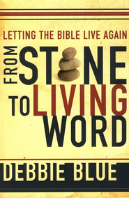 From Stone to Living Word: Letting the Bible Live Again  - Slightly Imperfect  -              By: Debbie Blue
