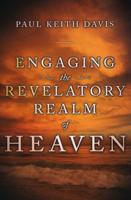 Engaging the Revelatory Realm of Heaven  -     By: Paul Davis