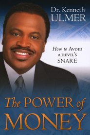 The Power of Money: How to Avoid a Devil's Snare  -     By: Dr. Kenneth C. Ulmer