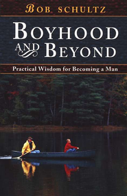 Boyhood and Beyond: Practical Steps to Becoming a Man   -              By: Bob Schultz
