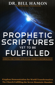 Prophetic Scriptures Yet to Be Fulfilled: During the 3rd and Final Reformation  -     By: Bill Hamon