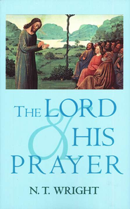 The Lord & His Prayer   -     By: N.T. Wright