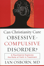 Can Christianity Cure Obsessive-Compulsive Disorder?  -     By: Ian Osborn