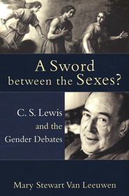 A Sword Between the Sexes? C.S. Lewis and the Gender Debates  -     Edited By: Peter S. Williamson, Mary Healy     By: Mary Stewart Van Leeuwen