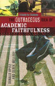 The Outrageous Idea of Academic Faithfulness  -     By: Donald Opitz, Derek Melleby