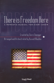 There Is Freedom: A Patriotic Musical for Every Choir   -