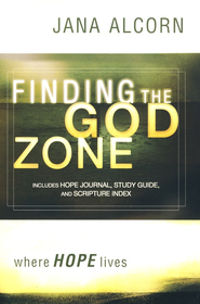 Finding the God Zone: Where Hope Lives  -     By: Jana Alcorn