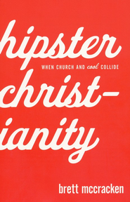 Hipster Christianity: When Church and Cool Collide - eBook  -     By: Brett McCracken