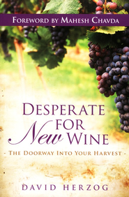 Desperate for New Wine: The Doorway into Your Harvest   -     By: David Herzog