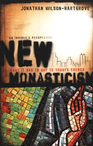 New Monasticism: What It Has to Say to Today's Church   -              By: Jonathan Wilson-Hartgrove
