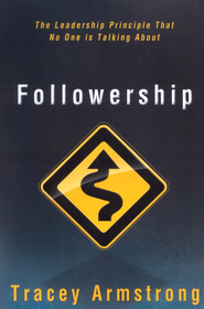 Followership: The Leadership Principle That No One Is Talking About  -     By: Tracey Armstrong