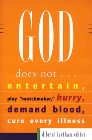 God Does Not . . .: Entertain, Play Matchmaker, Hurry, Demand Blood, Cure Every Illness  -              Edited By: D. Brent Laytham                   By: Edited by D. Brent Laytham