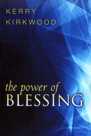 The Power of Blessing: One of the Most Powerful Ways to Be Delivered  -     By: Kerry Kirkwood