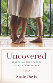 Uncovered: Revealing the Secrets of a Sexy Marriage - eBook  -     By: Susie Davis