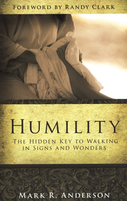 Humility: The Hidden Key to Walking in Signs and Wonders  -     By: Mark Anderson