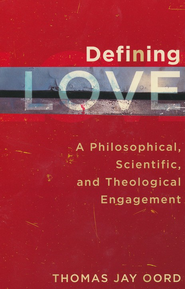 Defining Love: A Philosophical, Scientific, and Theological Engagement  -     By: Thomas Jay Oord