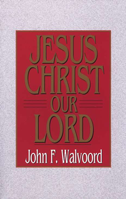 Jesus Christ Our Lord   -              By: John F. Walvoord