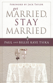 Get Married, Stay Married  -     By: Paul Tsika, Billie Kaye Tsika
