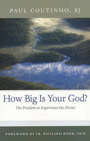 How Big Is Your God?: The Freedom to Experience the Divine  -     By: Paul Coutinho
