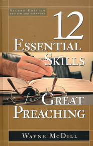 12 Essential Skills for Great Preaching, Second Edition  -     By: Wayne McDill
