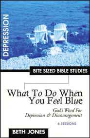 What to do When You Feel Blue, Bite Sized Bible Studies   -     By: Beth Jones