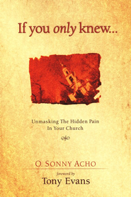 If You Only Knew: Unmasking the Hidden Pain in Your  Church  -     By: Dr. O. Sonny Ocho