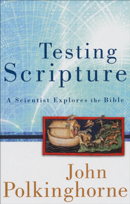 Testing Scripture: A Scientist Explores the Bible  -     By: John Polkinghorne
