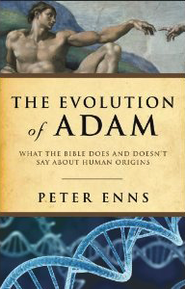 The Evolution of Adam: What the Bible Does and Doesn't Say About Human Origins  -     By: Peter Enns