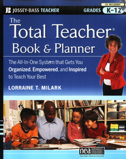 Total Teacher Book and Planner: The all-in-One System That Gets You Organized, Empowered, and Inspired to Teach Your Best  -     By: Lorraine T. Milark