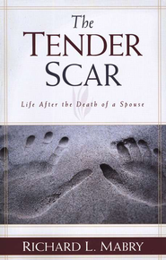 The Tender Scar: Life After the Death of a Spouse  -     By: Richard L. Mabry M.D.