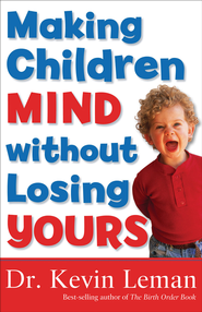 Making Children Mind Without Losing Yours - eBook  -     By: Dr. Kevin Leman