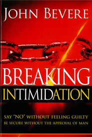 Breaking Intimidation: Say no without feeling guilty. Be secure without the approval of man - eBook  -     By: John Bevere