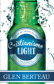 Cristianismo light: Pare de beber un evangelio aguado - eBook  -     By: Glen Berteau