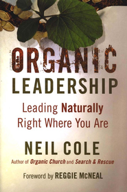 Organic Leadership: Leading Naturally Right Where You Are - eBook  -     By: Neil Cole