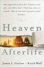 Heaven and the Afterlife   -     By: James L. Garlow, Keith Wall