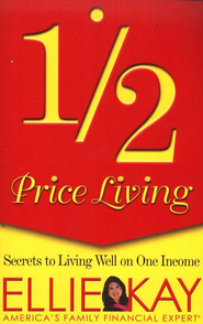 1/2 Price Living: Secrets to Living Well on One Income   -              By: Ellie Kay