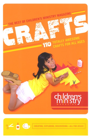 Out of This World, Super Cool, Totally Amazing Crafts The Best of Children's Ministry Magazine Crafts  -