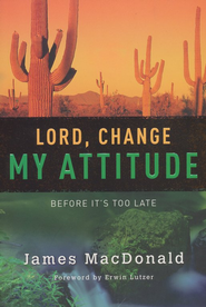 Lord, Change My Attitude Before It's Too Late, Revised  - Slightly Imperfect  -