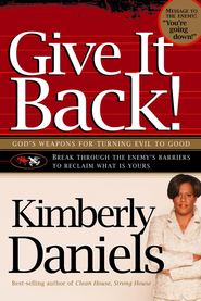 Give It Back!: God's weapons for turning evil to good - eBook  -     By: Kimberly Daniels