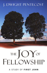 The Joy of Fellowship: A Study of First John  -     By: J. Dwight Pentecost