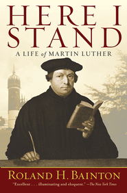 Here I Stand: A Life of Martin Luther - eBook  -     By: Roland H. Bainton