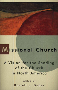Missional Church: A Vision for the Sending of the Church in North America  -     Edited By: Darrell L. Guder     By: Edited by Darrell L. Guder
