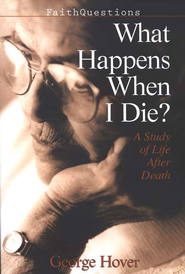 What Happens When We Die?: A Study of Life After Death  -     By: George Hover
