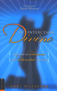 El Intercesor Divino(Divine Intercessor)  -              By: Gary Wilkerson