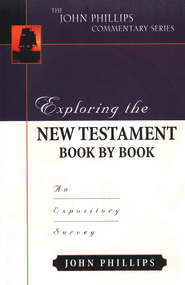 Exploring the New Testament Book by Book: An Expository Survey  -     By: John Phillips
